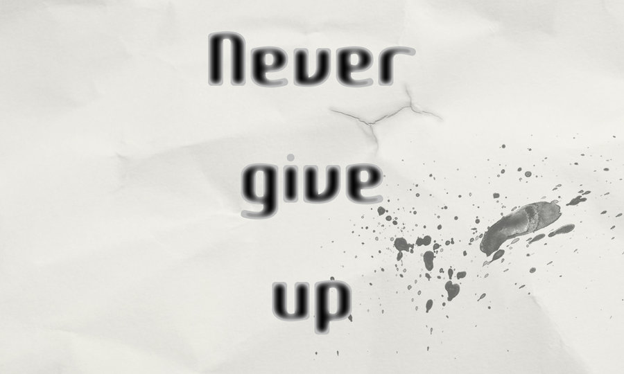 "text that reads ""never give up"""