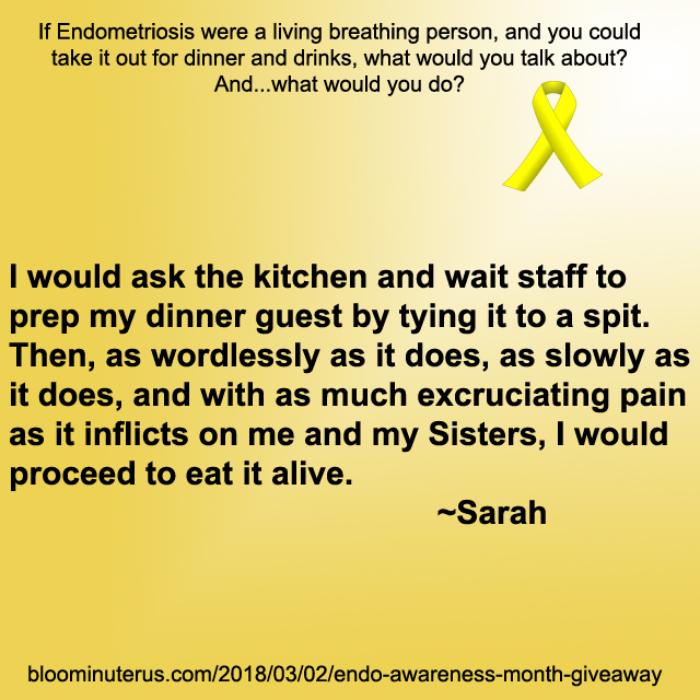 I would ask the kitchen and wait staff to prep my dinner guest by tying it to a spit. Then, as wordlessly as it does, as slowly as it does, and with as much excruciating pain as it inflicts on me and my Sisters, I would proceed to eat it alive.