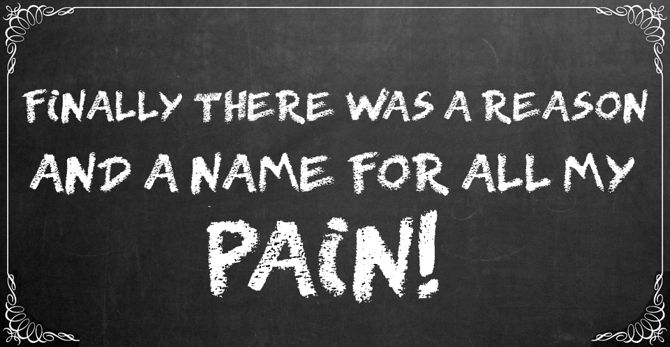 "A chalkboard with ""Finally there was a reason and a name for all my pain!"" written on it"