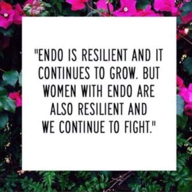 Quote: Endo is resilient and it continues to grow. But women with endo are also resilient and we continue to fight.""