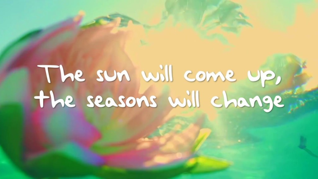 Text reads The Sun will come up, the seasons will change