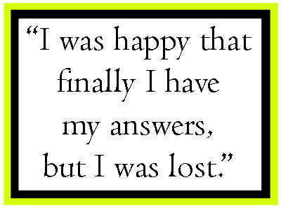 A quote that reads I was happy that finally I have my answers, but I was lost