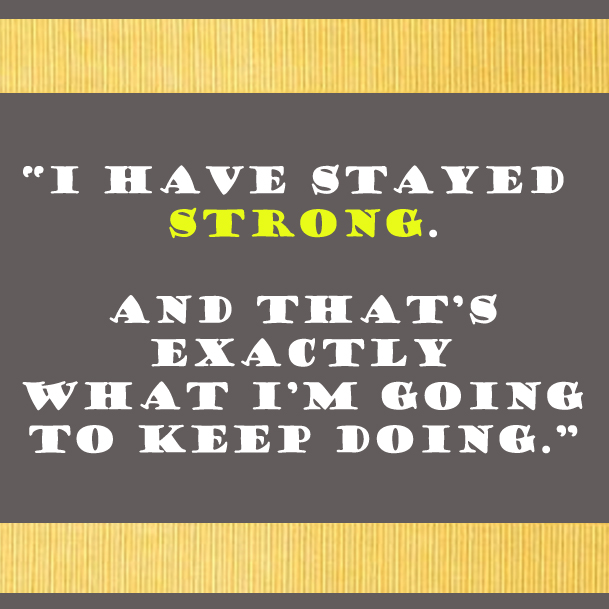 "Text that reads ""I have stayed strong. And that's exactly what I'm going to keep doing."""